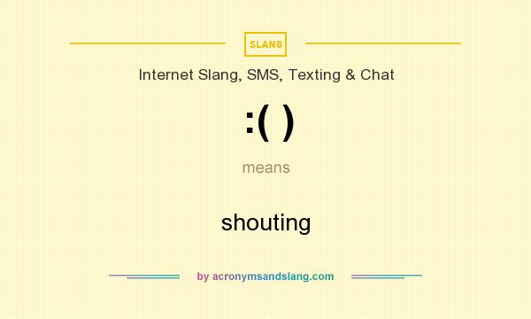 What does :( ) mean? It stands for shouting