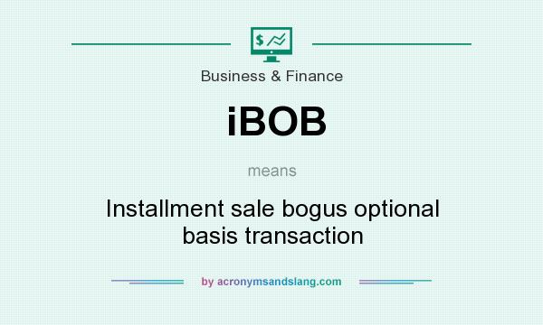 What does iBOB mean? It stands for Installment sale bogus optional basis transaction