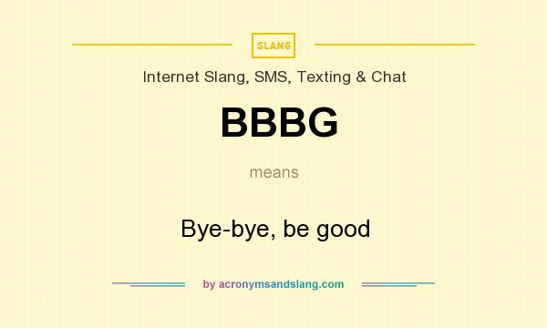 What does BBBG mean? It stands for Bye-bye, be good