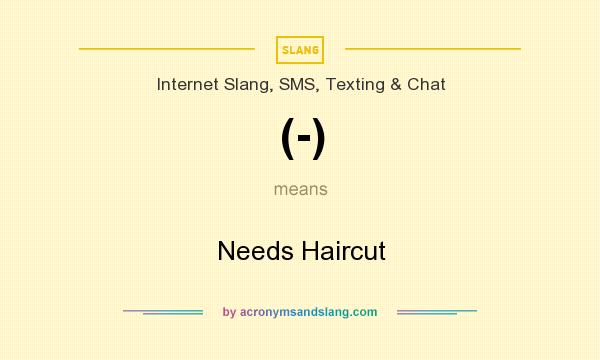 What does (-) mean? It stands for Needs Haircut