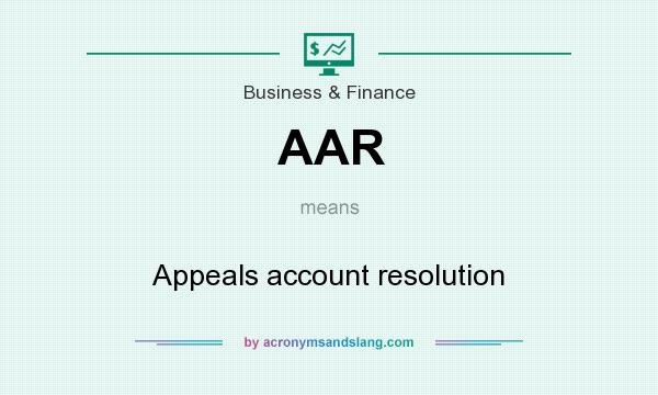 What does AAR mean? It stands for Appeals account resolution