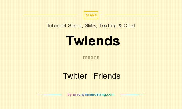 What does Twiends mean? It stands for Twitter   Friends