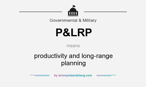 What does P&LRP mean? It stands for productivity and long-range planning