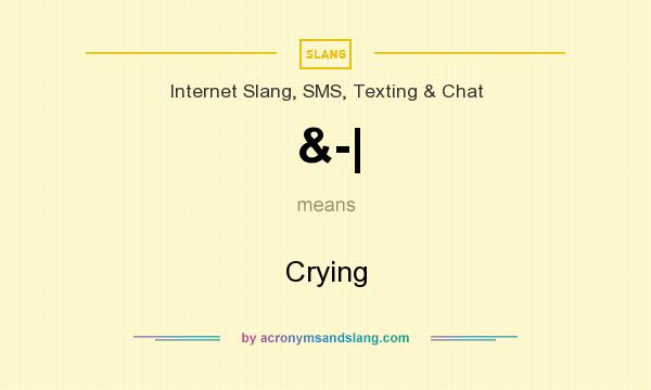 What does &-| mean? It stands for Crying