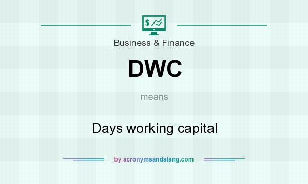 What does DWC mean? It stands for Days working capital