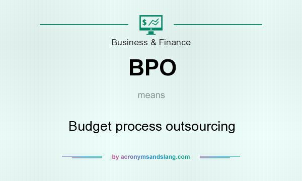 What does BPO mean? It stands for Budget process outsourcing