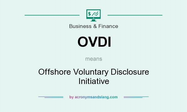 What does OVDI mean? It stands for Offshore Voluntary Disclosure Initiative