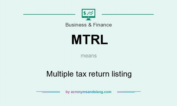 What does MTRL mean? It stands for Multiple tax return listing