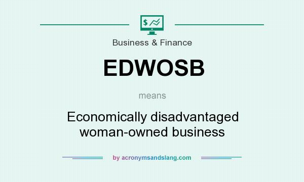 What does EDWOSB mean? It stands for Economically disadvantaged woman-owned business