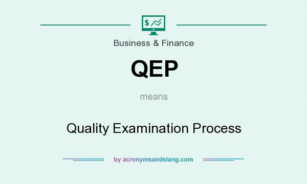 What does QEP mean? It stands for Quality Examination Process