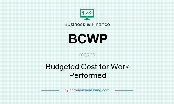 What does BCWP mean? It stands for Budgeted Cost for Work Performed