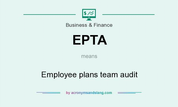 What does EPTA mean? It stands for Employee plans team audit