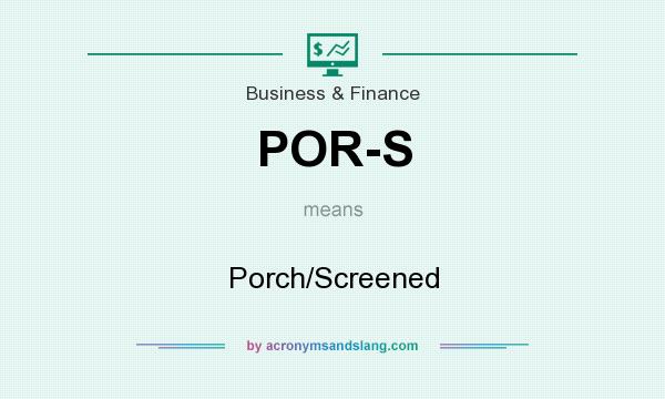 What does POR-S mean? It stands for Porch/Screened