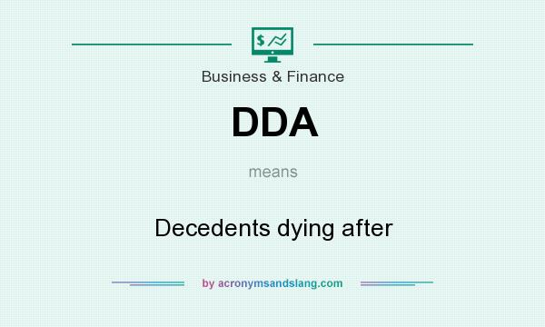 What does DDA mean? It stands for Decedents dying after