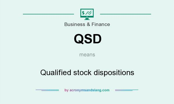 What does QSD mean? It stands for Qualified stock dispositions
