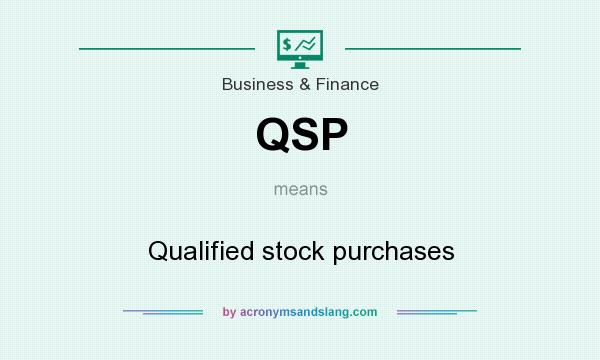 What does QSP mean? It stands for Qualified stock purchases