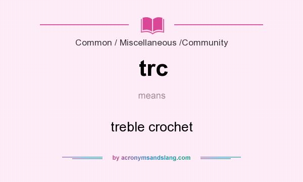 What does trc mean? It stands for treble crochet