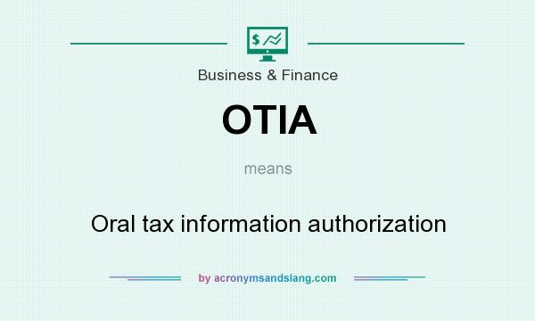 What does OTIA mean? It stands for Oral tax information authorization