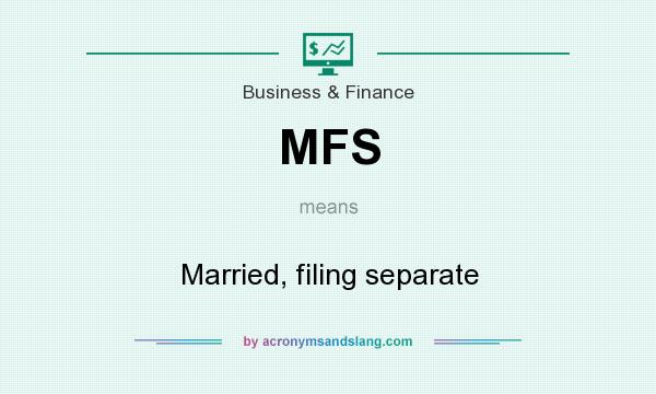 What does MFS mean? It stands for Married, filing separate