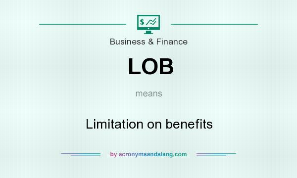 What does LOB mean? It stands for Limitation on benefits