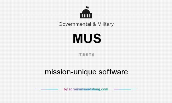 What does MUS mean? It stands for mission-unique software
