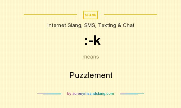 What does :-k mean? It stands for Puzzlement