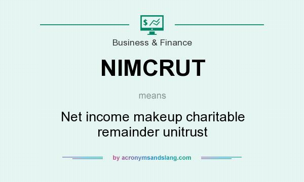 What does NIMCRUT mean? It stands for Net income makeup charitable remainder unitrust