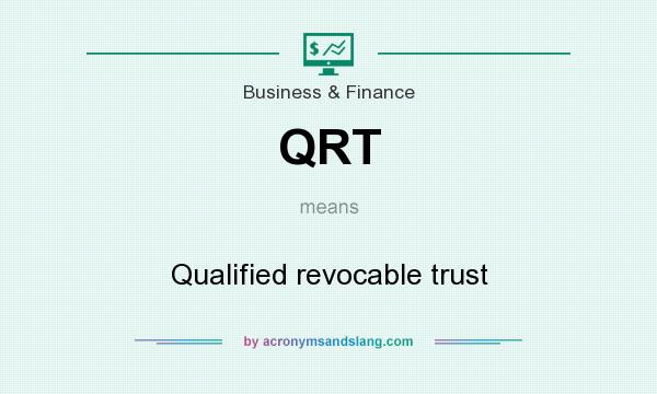 What does QRT mean? It stands for Qualified revocable trust