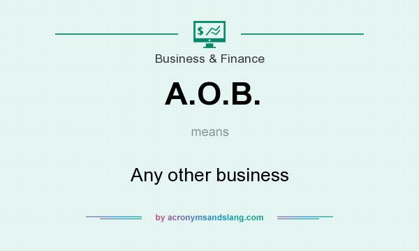 What does A.O.B. mean? It stands for Any other business
