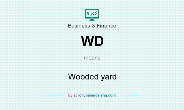 What does WD mean? It stands for Wooded yard