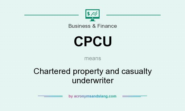 What does CPCU mean? It stands for Chartered property and casualty underwriter