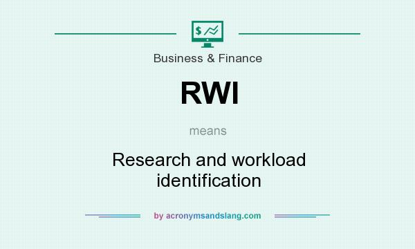 What does RWI mean? It stands for Research and workload identification