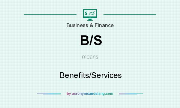 What does B/S mean? It stands for Benefits/Services