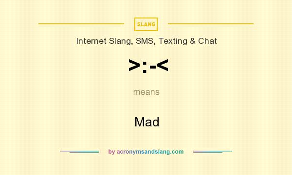 What does >:-< mean? It stands for Mad