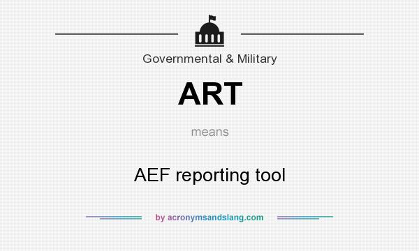 What does ART mean? It stands for AEF reporting tool