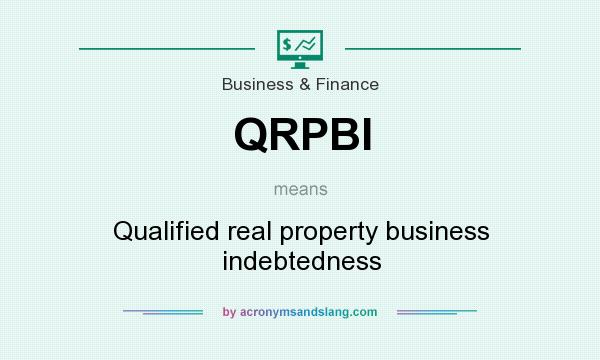 What does QRPBI mean? It stands for Qualified real property business indebtedness