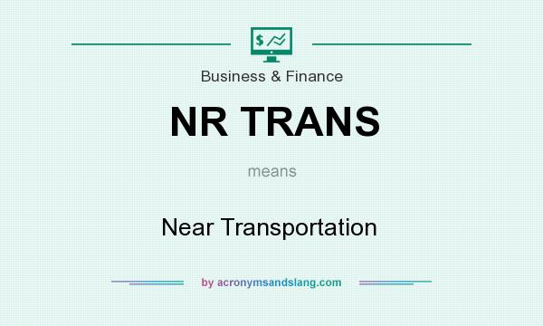 What does NR TRANS mean? It stands for Near Transportation