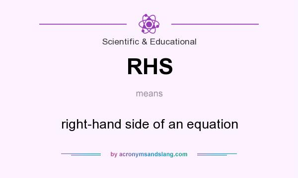 What does RHS mean? It stands for right-hand side of an equation