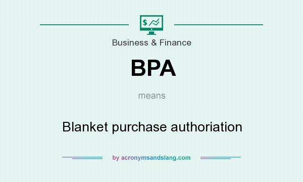 What does BPA mean? It stands for Blanket purchase authoriation