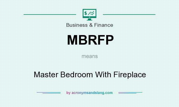 What does MBRFP mean? It stands for Master Bedroom With Fireplace