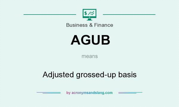 What does AGUB mean? It stands for Adjusted grossed-up basis
