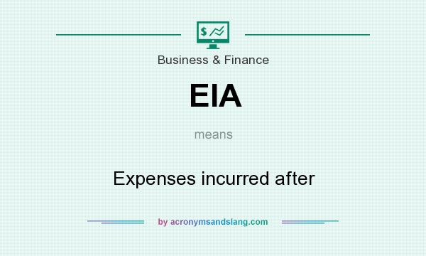 What does EIA mean? It stands for Expenses incurred after