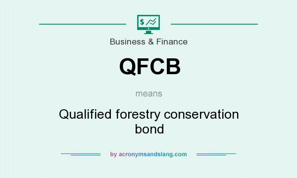 What does QFCB mean? It stands for Qualified forestry conservation bond