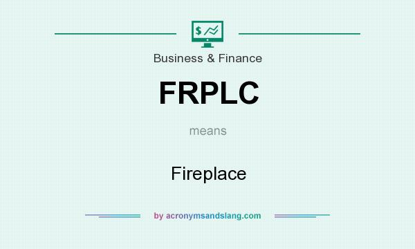 What does FRPLC mean? It stands for Fireplace