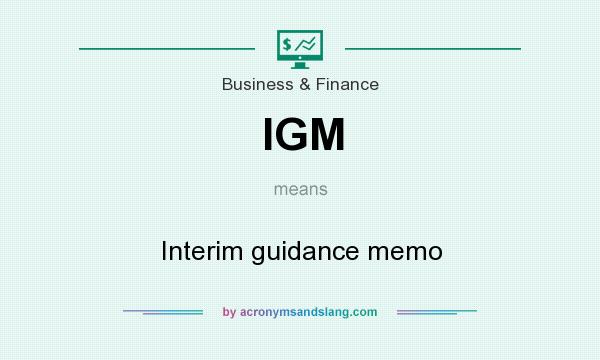 What does IGM mean? It stands for Interim guidance memo