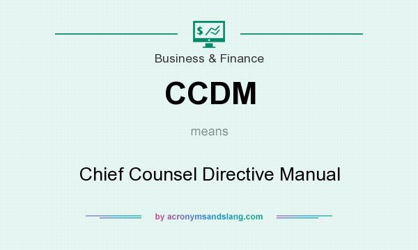 What does CCDM mean? It stands for Chief Counsel Directive Manual