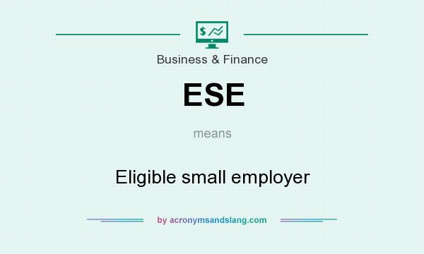 What does ESE mean? It stands for Eligible small employer