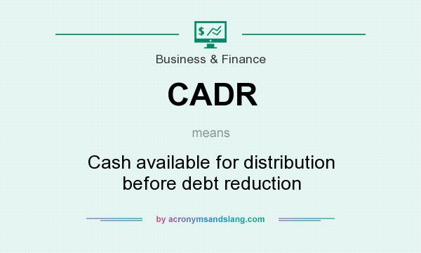 What does CADR mean? It stands for Cash available for distribution before debt reduction