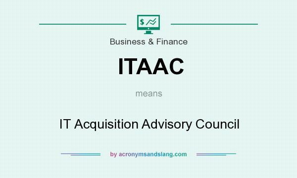 What does ITAAC mean? It stands for IT Acquisition Advisory Council