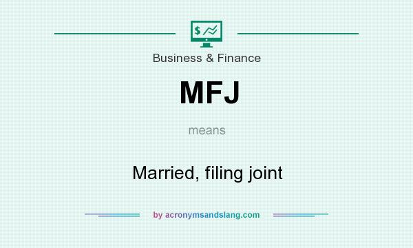 What does MFJ mean? It stands for Married, filing joint